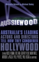 Aussiewood : Australia's Leading Actors and Directors Tell How They Conquered Hollywood артикул 1167a.